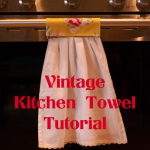 Vintage Kitchen Towel Tutorial